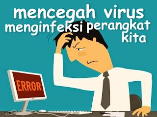 Cara Mencegah Virus Menginfeksi Perangkat Kita