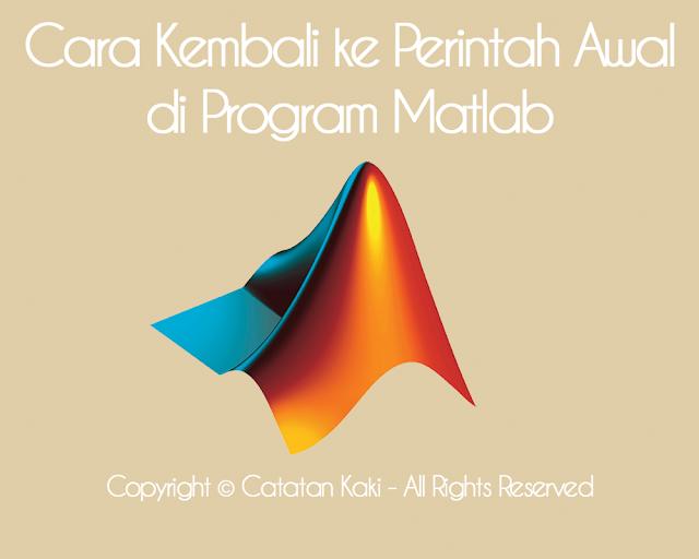 Mengulang dari Awal Program di Editor Matlab