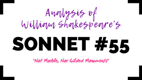 Sonnet 55 - Not Marble, Nor Gilded Monuments - by William Shakespeare- Analysis