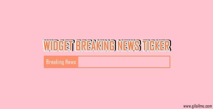 Cara Membuat Widget Breaking News Ticker Responsive di Blogger
