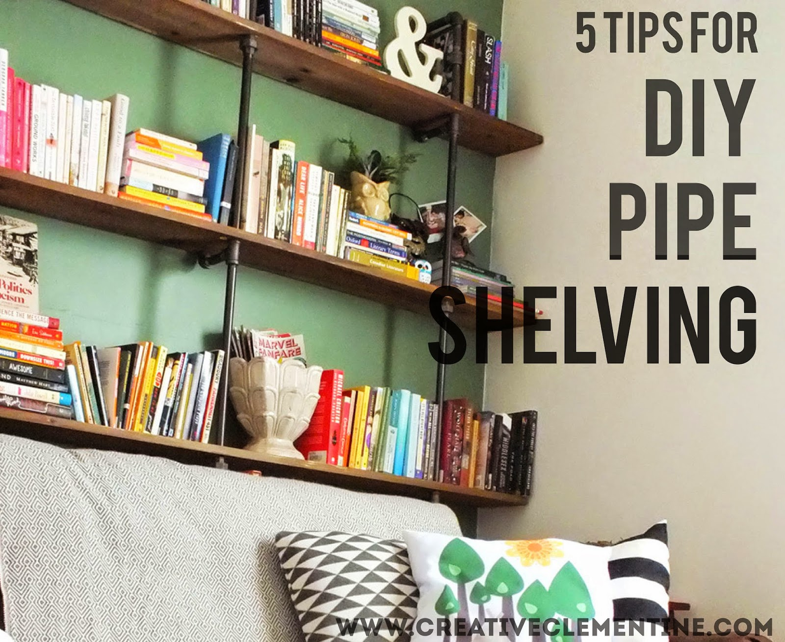Thinking about making DIY pipe shelving? Read these five tips and lessons learned from www.CreativeClementine.com first!