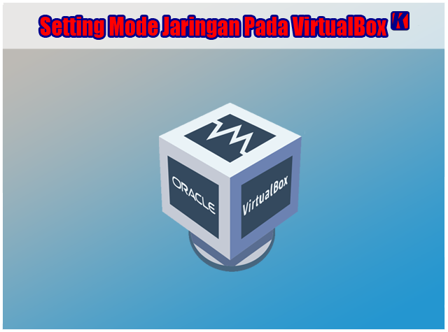 4 Cara Setting Mode Jaringan Pada VirtualBox