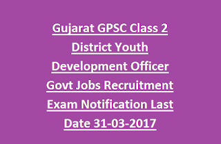 Gujarat GPSC Class 2 District Youth Development Officer Govt Jobs Recruitment Exam Notification Last Date 31-03-2017
