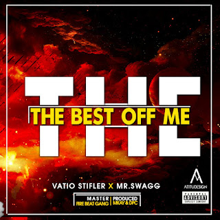 DOWNLOAD MP3: Vátio Stifler ft.Mr Swagg - The Best Of Me (2019)