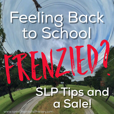 Why Back to School Just Got Less Frenzied! Tips for SLPs www.speechsproutstherapy.com