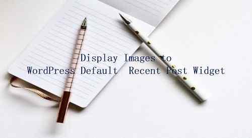 Cara Menampilkan Gambar di Postingan Terbaru WordPress Default