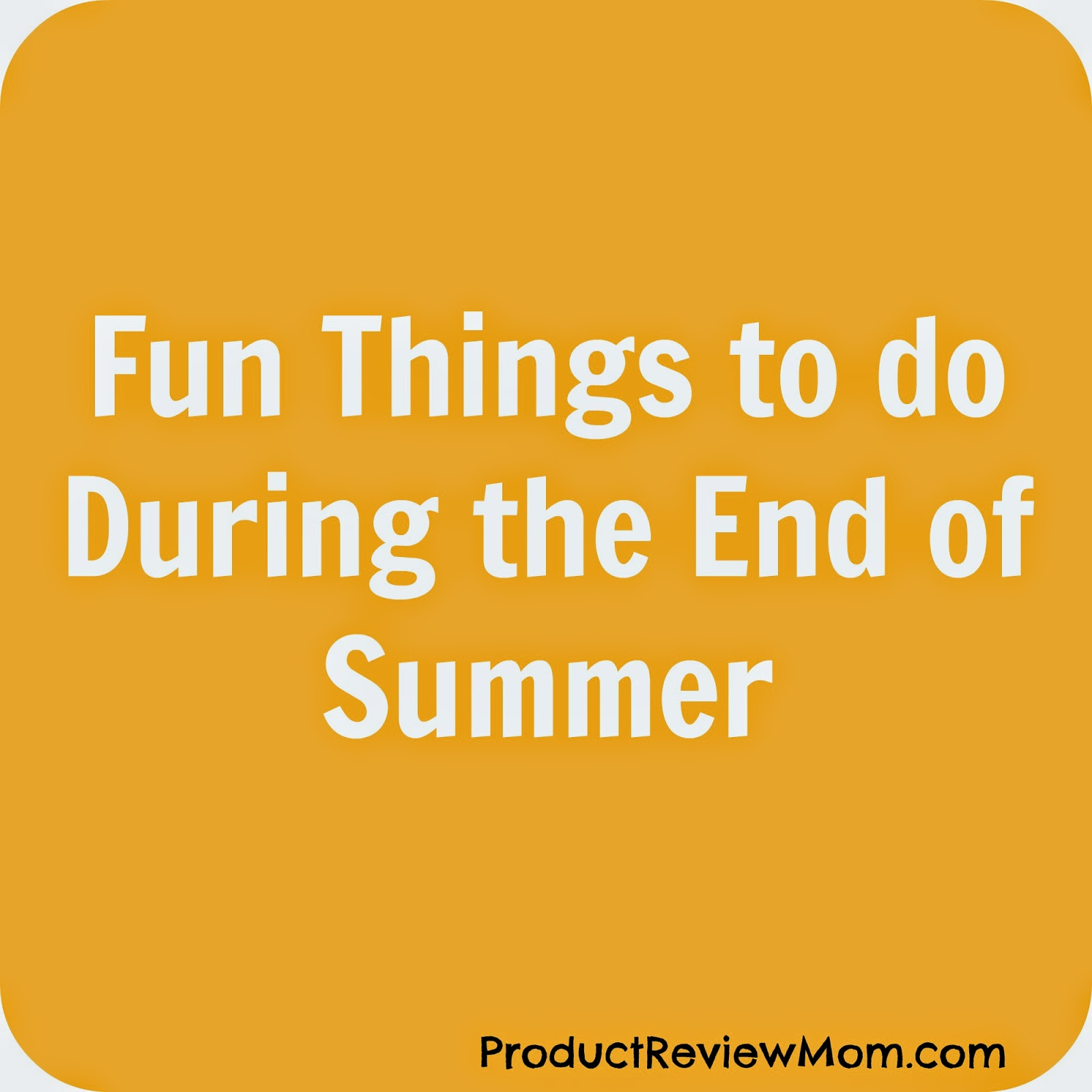Fun Things to do During the End of Summer (Summer Blog Series) #summerfun via ProductReviewMom.com