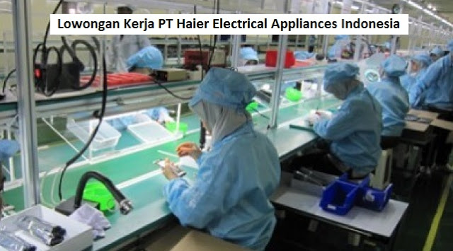 Lowongan Kerja PT Haier Electrical Appliances Indonesia Bagian Operator Produksi (Lulusan SMA/SMK/Setara)