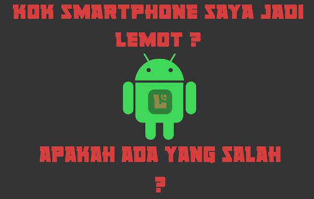 Bagi semua pengguna smartphone android niscaya pernah mencicipi device yang semakin melamba Smartphone android melambat itu hal yang masuk akal ?