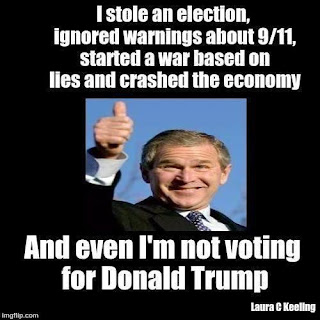 I stole an election, ignored warnings about 9/11, started a war based on lies and crashed the economy. and even I'm not voting for donald trump