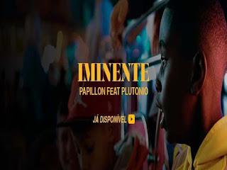 Papillon - Iminente (feat. Plutónio) [Vídeo]