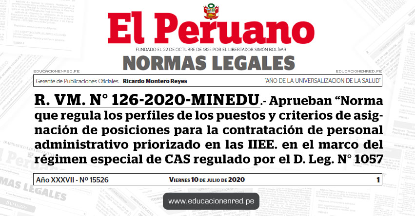 R. VM. N° 126-2020-MINEDU.- Aprueban «Norma que regula los perfiles de los puestos y criterios de asignación de posiciones para la contratación de personal administrativo priorizado en las IIEE. en el marco del régimen especial de CAS regulado por el D. Leg. N° 1057»