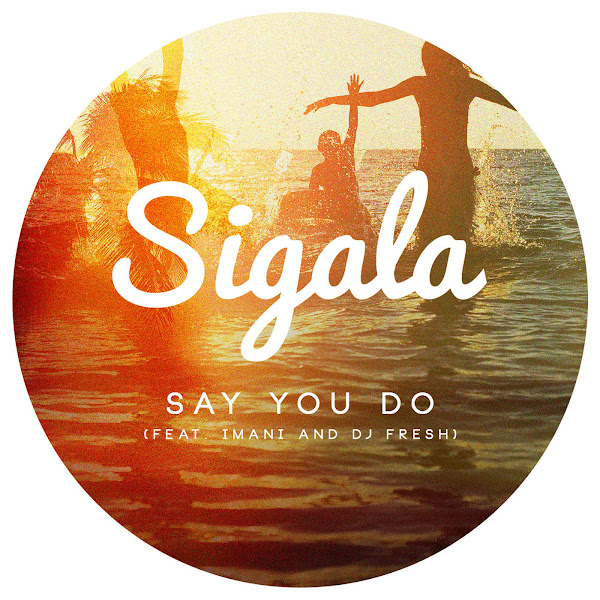 Sigala - Say You Do (feat. Imani & DJ Fresh) [Radio Edit] - Single Cover