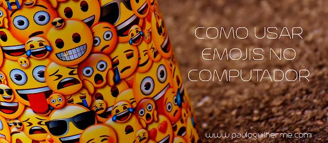 Como usar emojis (carinhas) no seu computador