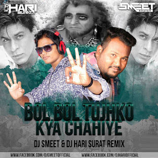 Download-Bol+Bol+Bol+Tujhko+Kya+Chahiye-Dj+Smeet+ND+Dj+Hari+Surat+Remix.mp3-Indiandjremix