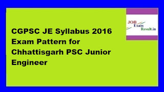 CGPSC JE Syllabus 2016 Exam Pattern for Chhattisgarh PSC Junior Engineer