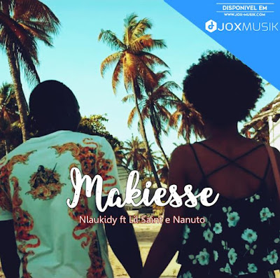 Nlaukidy feat Lil Saint & Nanuto - Makiesse