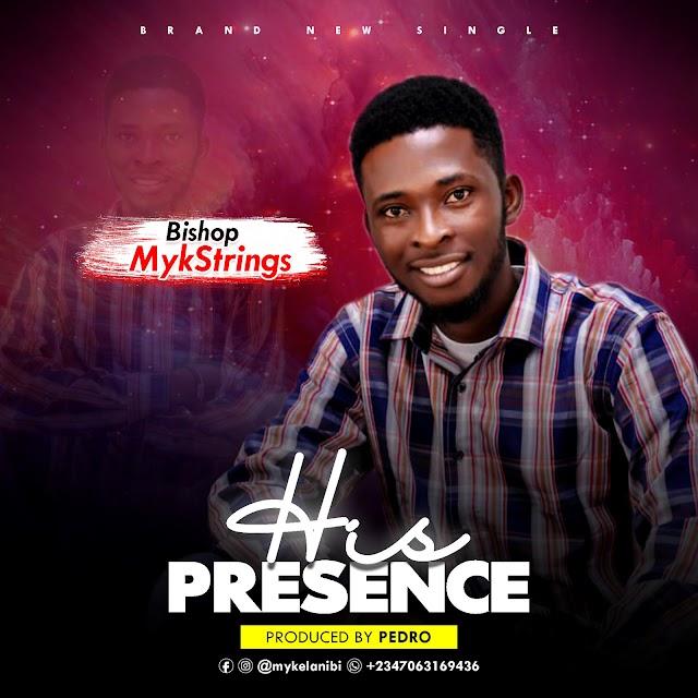 "Bishop Mykstrings Debuts ""His Presence"" New Single || Prod. By Pedro  @favouriteemusic"