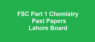 FSC Part 1 Chemistry Past Papers BISE Lahore Board Download All Past Years