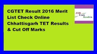 CGTET Result 2016 Merit List Check Online Chhattisgarh TET Results & Cut Off Marks