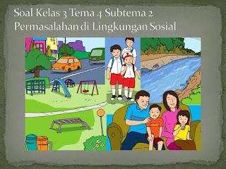 Soal Tematik Kelas 3 Tema 4 Subtema 2 Peduli Lingkungan Sosial