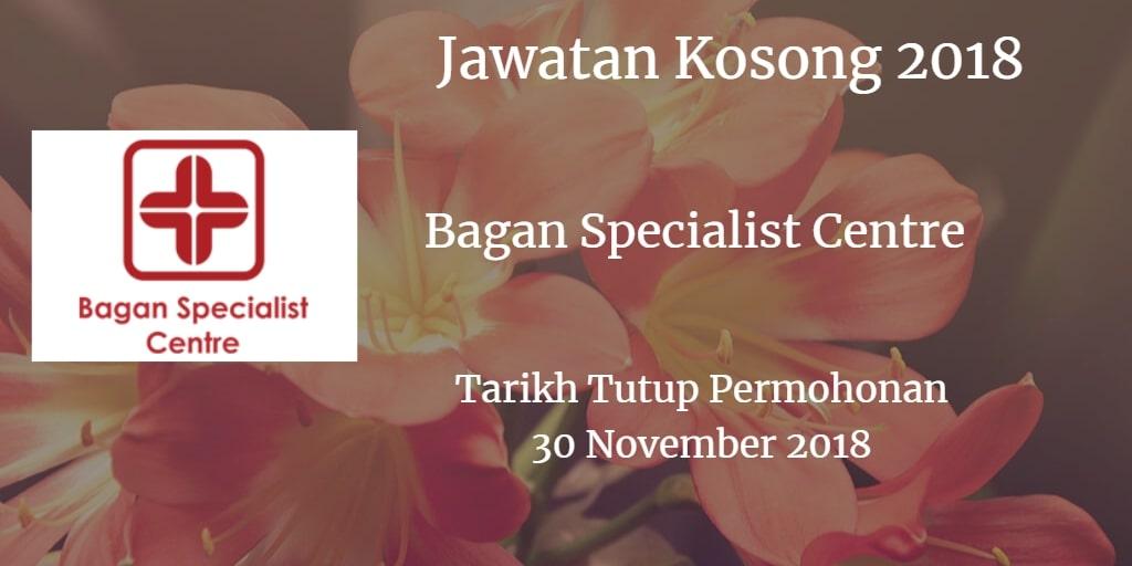Jawatan Kosong Bagan Specialist Centre 30 November 201