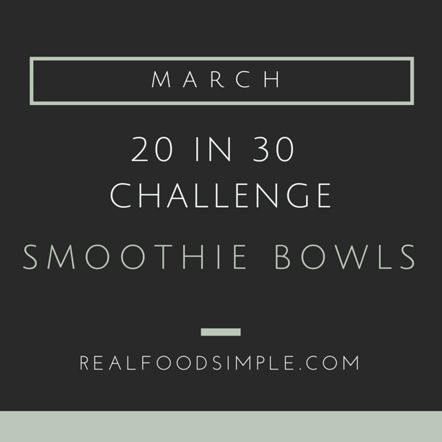 20 in 30 challenge | march - smoothie bowls. This month I am challenging myself to have a smoothies bowl 20 out of the 30 (31) days of the month. | realfoodsimple.com