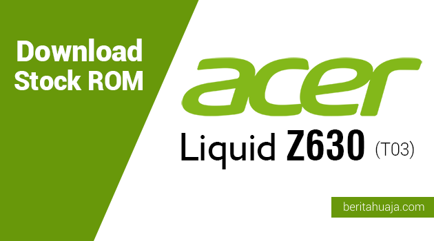 Download Stock ROM for Recovery Acer Liquid Z630 (T03)