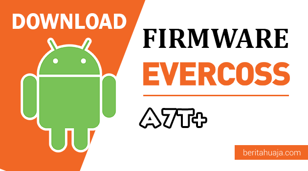 Download Firmware / Stock ROM Evercoss A7T+ (Plus) All Version