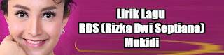 Lirik Lagu RDS (Rizka Dwi Septiana) - Mukidi