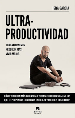 LIBRO - Ultra-Productividad Trabajar menos, producir más, vivir mejor Isra García (Alienta - 12 Abril 2016) EMPRESA - AUTOAYUD Edición papel & digital ebook kindle Comprar en Amazon España