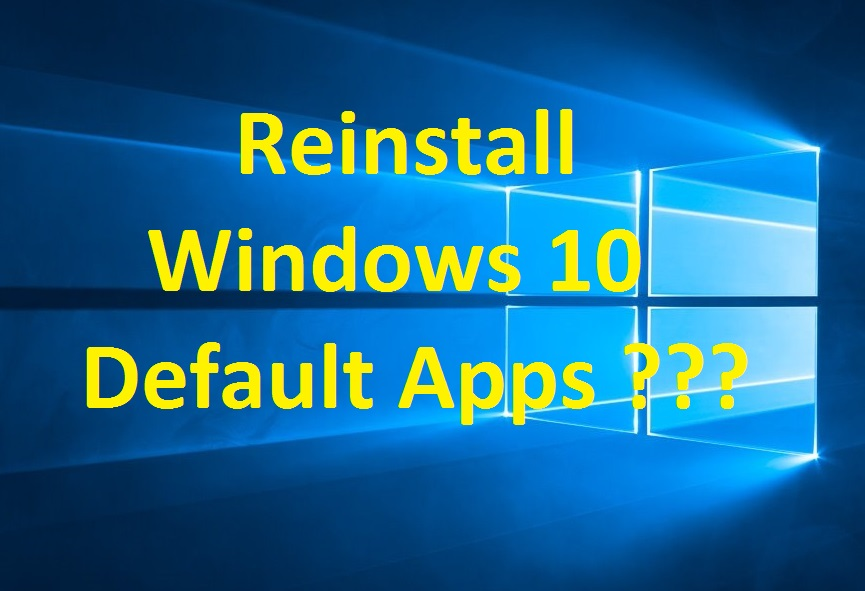 How To Reinstall Windows 10 Default Apps using PowerShell