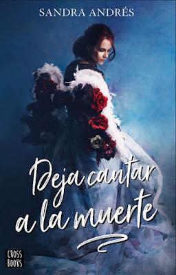 LIBRO - Deja cantar a la muerte Sandra Andrés  (Destino | CrossBooks - 2 Abril 2019)  COMPRAR ESTE LIBRO