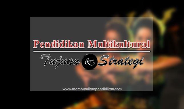 Tujuan dan Strategi Pendidikan Multikultural