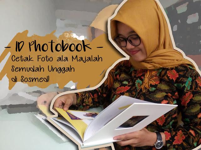 ID Photobook : Cetak Foto ala Majalah Semudah Unggah di Sosmed!