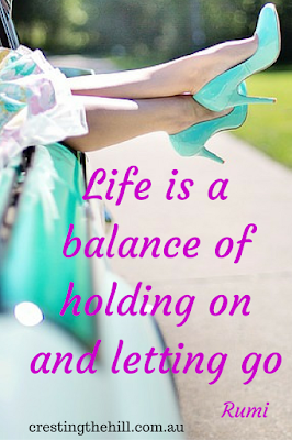 """Life is a balance of holding on and letting go""  Rumi"