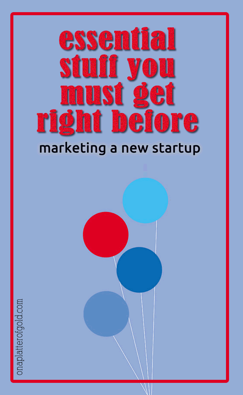 5 Essential Stuff You Must Get Right Before Marketing A New Startup