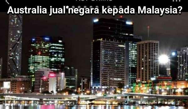 Australia jual negara kepada Malaysia?