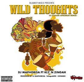 DJ Maphorisa, Zingah & Kly - Wild Thoughts (DJ Khaled Afro Beat Remix)
