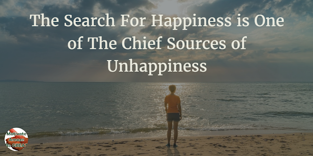 "Header image of the article: ""Why The Search For Happiness is One of The Chief Sources of Unhappiness"" - Quote meaning for motivation"