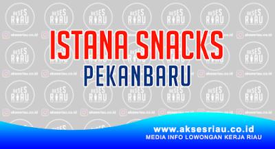 Lowongan Istana Snacks Pekanbaru Februari 2018