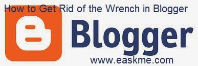 How to Get Rid of the Wrench in Blogger : eAskme