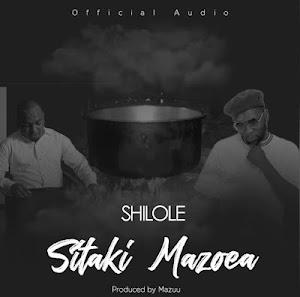 Download Audio | Shilole - Sitaki Mazoea