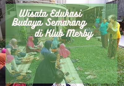 Wisata Semarang : Edukasi Budaya Semarang di Klub Merby Dalam Satu Hari
