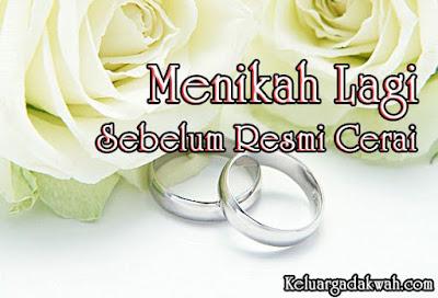Menikah Lagi Sebelum Resmi Cerai