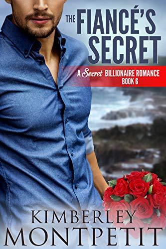 The Fiance's Secret (A Secret Billionaire Romance Book 6) by Kimberley Montpetit