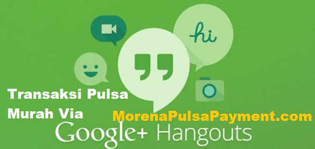 Cara Transaksi Pulsa Via Gtalk Hangouts Morena Pulsa