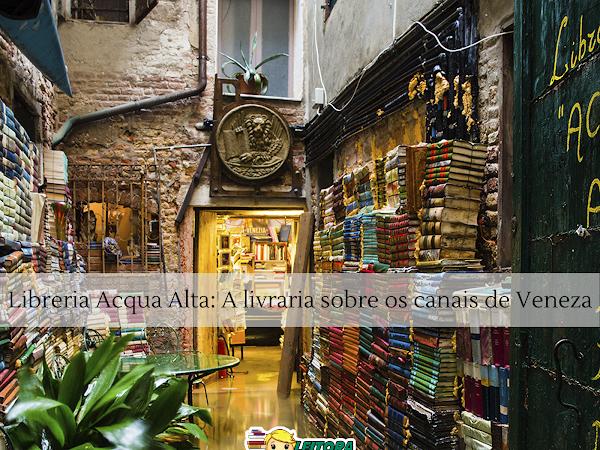 Roteiro literário: A livraria sobre os canais de Veneza, na Itália