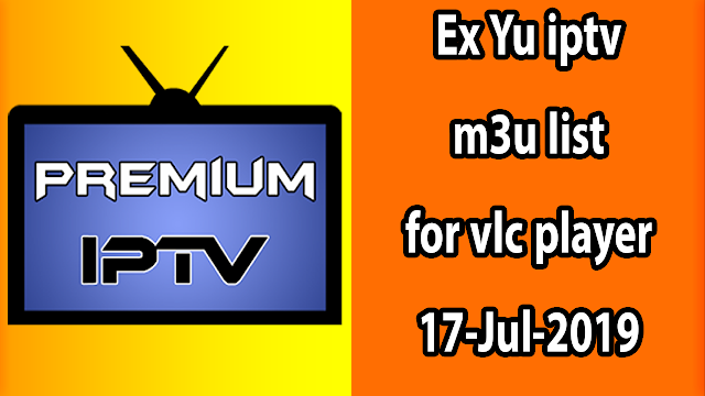 Ex Yu iptv m3u list for vlc player 17-Jul-2019