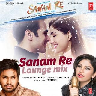 Sanam Re (Lounge Mix) - Mithoon, Tulsi Kumar